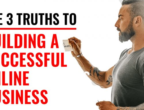 The 3 Truths To Building A Successful Online Business